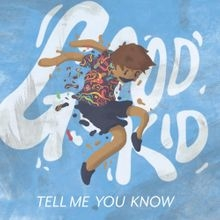 Good Kid Tell Me You Know